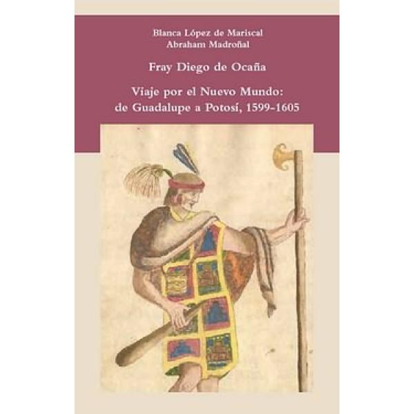 Viaje por el Nuevo Mundo de Guadalupe a Potosí, 1599-1605