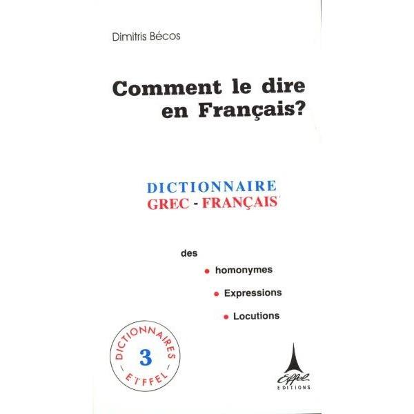 Comment le dire en Français? Dictionnaire Grec-Français des homonymes, expressions, locutions