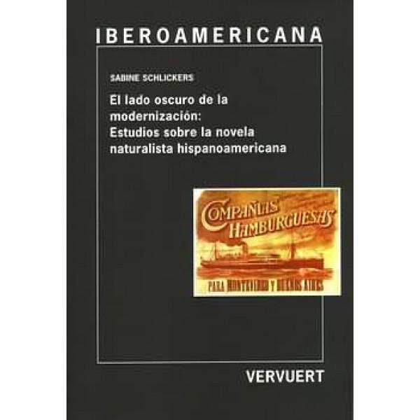 El lado oscuro de la modernización: Estudios sobre la novela naturalista hispanoamericana