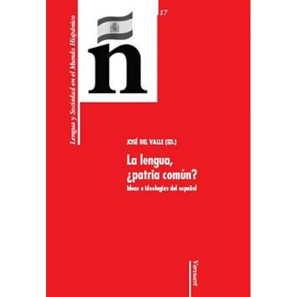 La lengua, ¿patria común?   ideas e ideologías del español