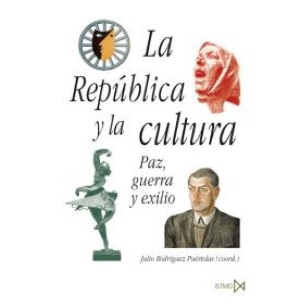 La República y la cultura. Paz, guerra y exilio
