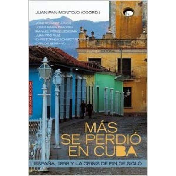 Más se perdió en Cuba: España, 1898 y las crisis de fin de siglo